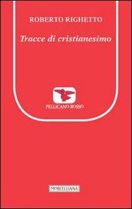 Libro Tracce di cristianesimo Roberto Righetto