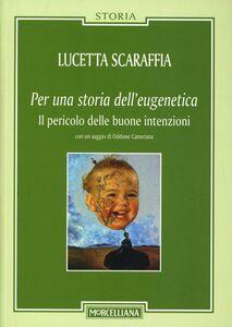 Libro Per una storia dell'eugenetica. Il pericolo delle buone intenzioni Lucetta Scaraffia