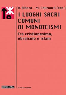 I luoghi sacri comuni ai monoteismi. Tra cristianesimo, ebraismo e islam.pdf
