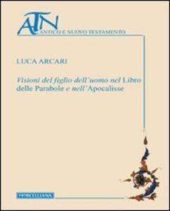 Foto Cover di Visioni del figlio dell'uomo nel Libro delle Parabole e nell'Apocalisse, Libro di Luca Arcari, edito da Morcelliana