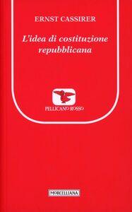 Foto Cover di L' idea di costituzione repubblicana, Libro di Ernst Cassirer, edito da Morcelliana