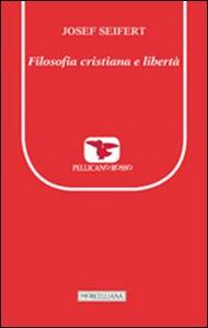 Libro Filosofia cristiana e libertà Josef L. Seifert