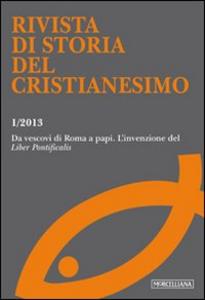 Libro Rivista di storia del cristianesimo (2013). Vol. 1: Da vescovi di Roma a papi l'invenzione del «Liber pontificalis».