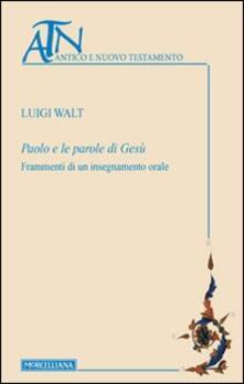 Paolo e le parole di Gesù. Frammenti di un insegnamento orale - Luigi Walt - copertina