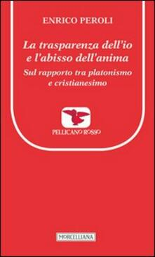 La trasparenza dellio e labisso dellanima. Sul rapporto tra platonismo e cristianesimo.pdf