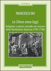 Libro La Chiesa senza leggi. Religione e potere secondo un vescovo della Rivoluzione francese (1789-1794) Francesco Dei