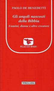 Libro Gli angoli nascosti della Bibbia. Uomini, donne e altre creature Paolo De Benedetti
