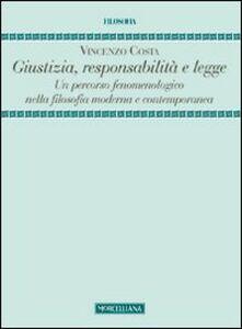 Foto Cover di Giustizia, responsabilità e legge. Un percorso fenomenologico nella filosofia moderna e contemporanea, Libro di Vincenzo Costa, edito da Morcelliana