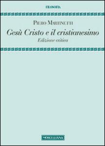 Libro Gesù Cristo e il cristianesimo. Ediz. critica Piero Martinetti