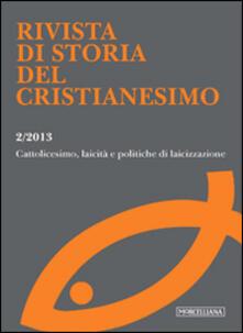 Rivista di storia del cristianesimo (2013). Vol. 2: Cattolicesimo, laicità e politiche di laicizzazione..pdf