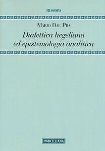 Libro Dialettica hegeliana ed epistemologia analitica Mario Dal Pra