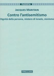 Libro Contro l'antisemitismo. Dignità della persona, mistero di Israele, sionismo Jacques Maritain