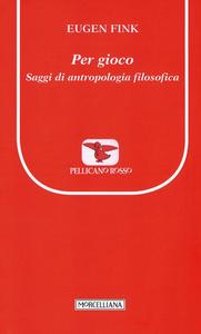 Libro Per gioco. Saggi di antropologia filosofica Eugen Fink