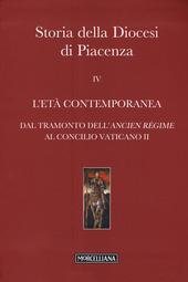Storia della Diocesi di Piacenza. Vol. 4: L'età comtemporanea. Dal tramonto dell'Ancien Régime al Concilio Vaticano II.