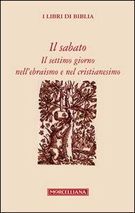 Foto Cover di Il sabato. Il settimo giorno nell'ebraismo e nel cristianesimo, Libro di  edito da Morcelliana