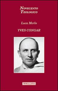 Foto Cover di Yves Congar, Libro di Luca Merlo, edito da Morcelliana