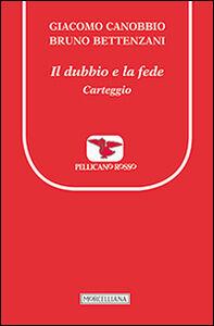 Libro Il dubbio e la fede. Carteggio Giacomo Canobbio , Bruno Bettenzani