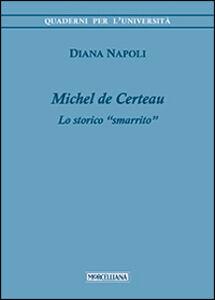 Libro Michel de Certeau. Lo storico «smarrito» Diana Napoli