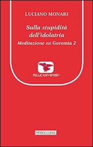 Foto Cover di Sulla stupidità dell'idolatria. Meditazione su Geremia. Vol. 2, Libro di Luciano Monari, edito da Morcelliana
