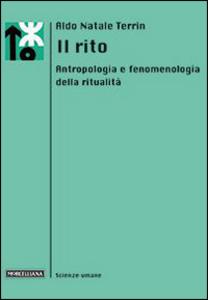 Libro Il rito. Antropologia e fenomenologia della ritualità Aldo N. Terrin