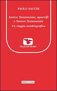 Foto Cover di Antico Testamento, apocrifi e Nuovo Testamento. Un viaggio autobiografico, Libro di Paolo Sacchi, edito da Morcelliana