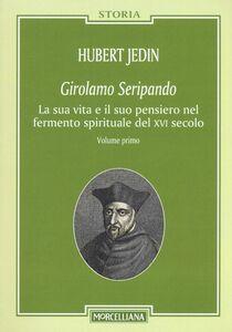 Libro Girolamo Seripando. La sua vita e il suo pensiero nel fermento spirituale del XVI secolo Hubert Jedin