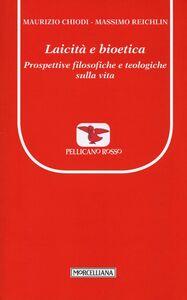 Libro Laicità e bioetica. Prospettive filosofiche e teologiche sulla vita Maurizio Chiodi , Massimo Reichlin