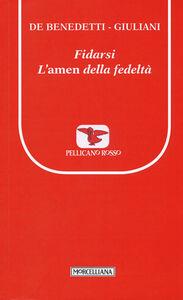 Libro Fidarsi. L'amen della fedeltà Paolo De Benedetti , Massimo Giuliani