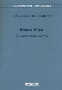 Libro Robert Boyle. Un naturalista scettico Salvatore Ricciardo