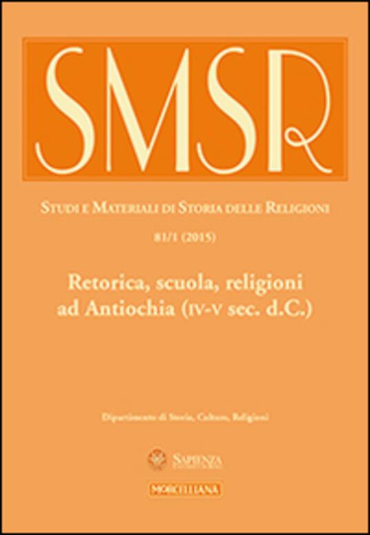 SMSR. Studi e materiali di storia delle religioni (2015). Vol. 81\1: Retorica, scuola, religioni ad Antiochia (IV-V sec. d.C.). - copertina