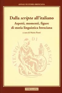 Dalla «scripta» all'italiano. Aspetti, momenti, figure di storia linguistica bresciana