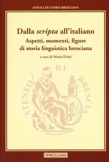 Dalla «scripta» allitaliano. Aspetti, momenti, figure di storia linguistica bresciana.pdf