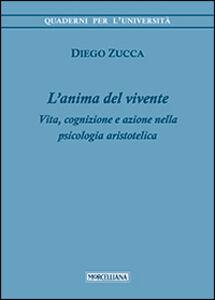 Foto Cover di L' anima del vivente. Vita, cognizione e azione nella psicologia aristotelica, Libro di Diego Zucca, edito da Morcelliana