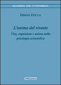 Libro L' anima del vivente. Vita, cognizione e azione nella psicologia aristotelica Diego Zucca