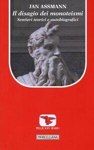 Foto Cover di Il disagio dei monoteismi. Sentieri teorici e autobiografici, Libro di Jan Assmann, edito da Morcelliana
