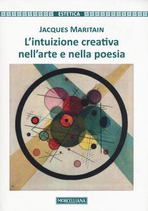 Libro L' intuizione creativa nell'arte e nella poesia Jacques Maritain