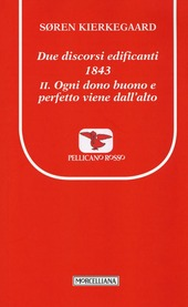 Due discorsi edificanti 1843. Vol. 2: Ogni dono buono e perfetto viene dall'alto.