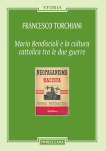 Libro Mario Bendiscioli e la cultura cattolica tra le due guerre Francesco Torchiani