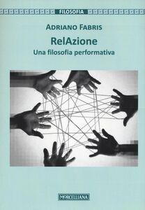 Libro RelAzione. Una filosofia performativa Adriano Fabris