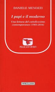 Libro I papi e il moderno. Una lettura del cattolicesimo contemporaneo (1903-2016) Daniele Menozzi