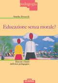 Libro Educazione senza morale? Risorse e limiti dell'etica pedagogica Amelia Broccoli