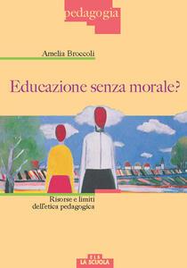 Educazione senza morale? Risorse e limiti dell'etica pedagogica