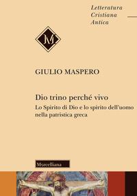 Dio trino perché vivo. Lo Spirito di Dio e lo spirito dell'uomo nella patristica greca - Maspero Giulio - wuz.it