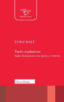 Paolo traduttore. Sulla distinzione tra spirito e lettera - Luigi Walt - copertina