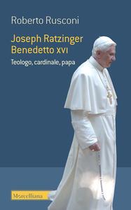 Libro Joseph Ratzinger Benedetto XVI. Teologo, cardinale, papa Roberto Rusconi