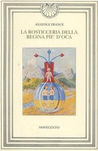 Foto Cover di La rosticceria della regina Pie' d'Oca, Libro di Anatole France, edito da Novecento