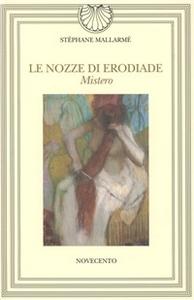 Libro Le nozze di Erodiade. Mistero Stéphane Mallarmé