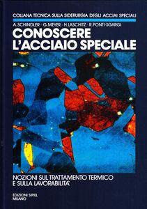 Libro Conoscere l'acciaio speciale. Vol. 1