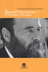 Harald Szeemann. Il pensatore selvaggio - De Domizio Durini Lucrezia - wuz.it