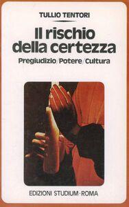 Foto Cover di Il rischio della certezza. Pregiudizio, potere, cultura, Libro di Tullio Tentori, edito da Studium